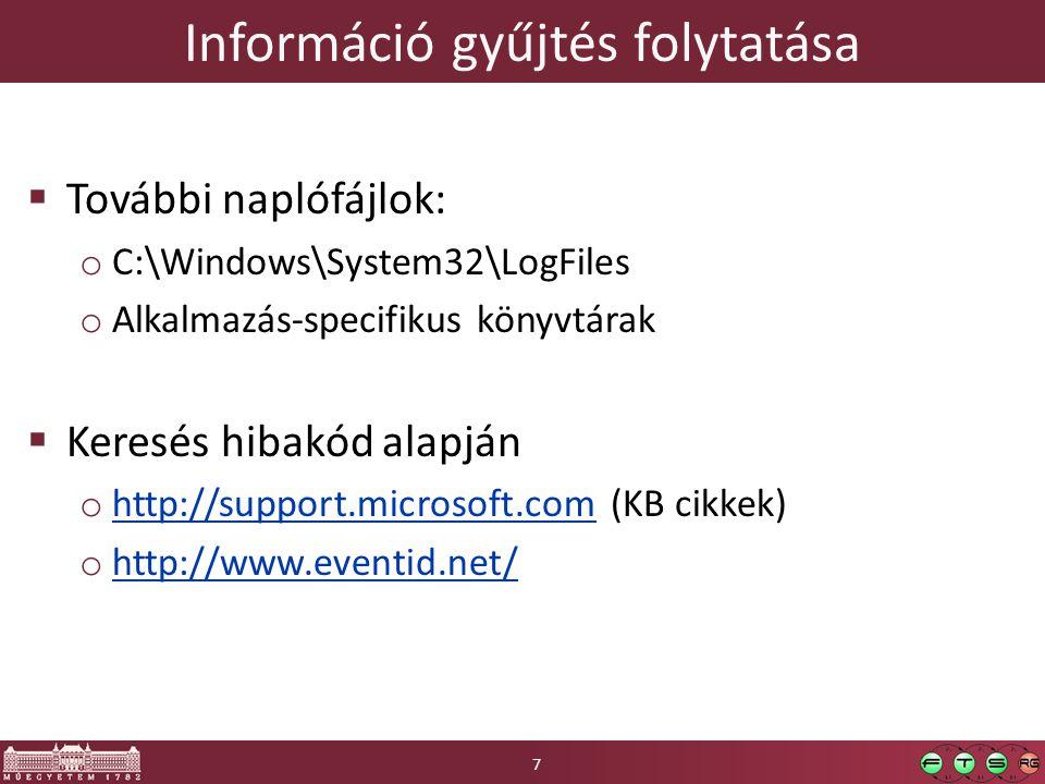 Információ gyűjtés folytatása  További naplófájlok: o C:\Windows\System32\LogFiles o Alkalmazás-specifikus könyvtárak  Keresés hibakód alapján o http://support.microsoft.com (KB cikkek) http://support.microsoft.com o http://www.eventid.net/ http://www.eventid.net/ 7