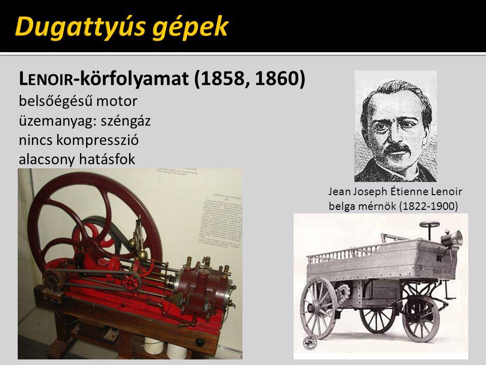 L ENOIR -körfolyamat (1858, 1860) belsőégésű motor üzemanyag: széngáz nincs kompresszió alacsony hatásfok Jean Joseph Étienne Lenoir belga mérnök (182