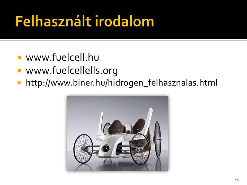  www.fuelcell.hu  www.fuelcellells.org  http://www.biner.hu/hidrogen_felhasznalas.html 26