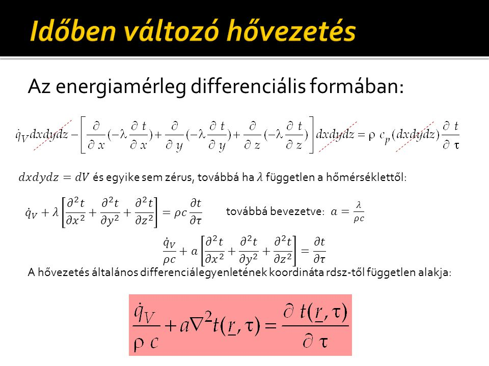 Az energiamérleg differenciális formában: A hővezetés általános differenciálegyenletének koordináta rdsz-től független alakja: