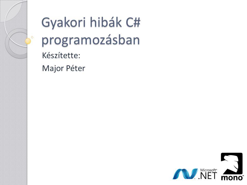 Gyakori hibák C# programozásban Készítette: Major Péter