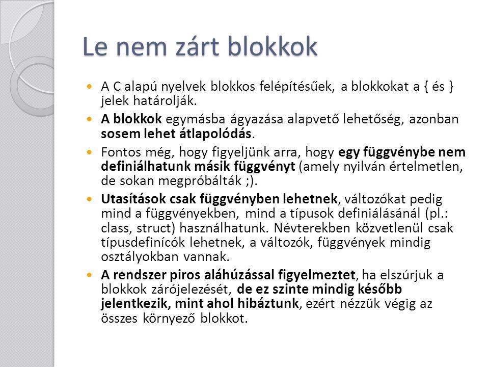 Le nem zárt blokkok A C alapú nyelvek blokkos felépítésűek, a blokkokat a { és } jelek határolják. A blokkok egymásba ágyazása alapvető lehetőség, azo