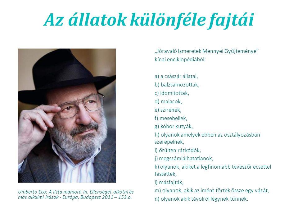 """Az állatok különféle fajtái Umberto Eco: A lista mámora in. Ellenséget alkotni és más alkalmi írások - Európa, Budapest 2011 – 153.o. """"Jóravaló Ismere"""