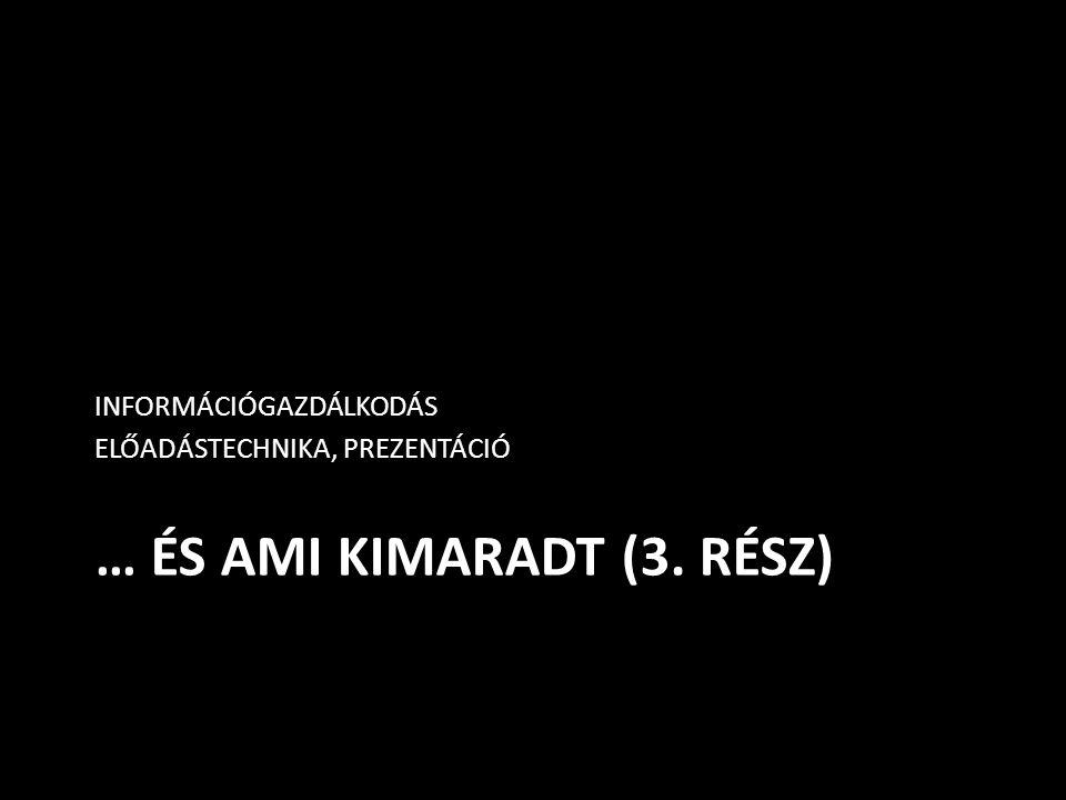 … ÉS AMI KIMARADT (3. RÉSZ) INFORMÁCIÓGAZDÁLKODÁS ELŐADÁSTECHNIKA, PREZENTÁCIÓ