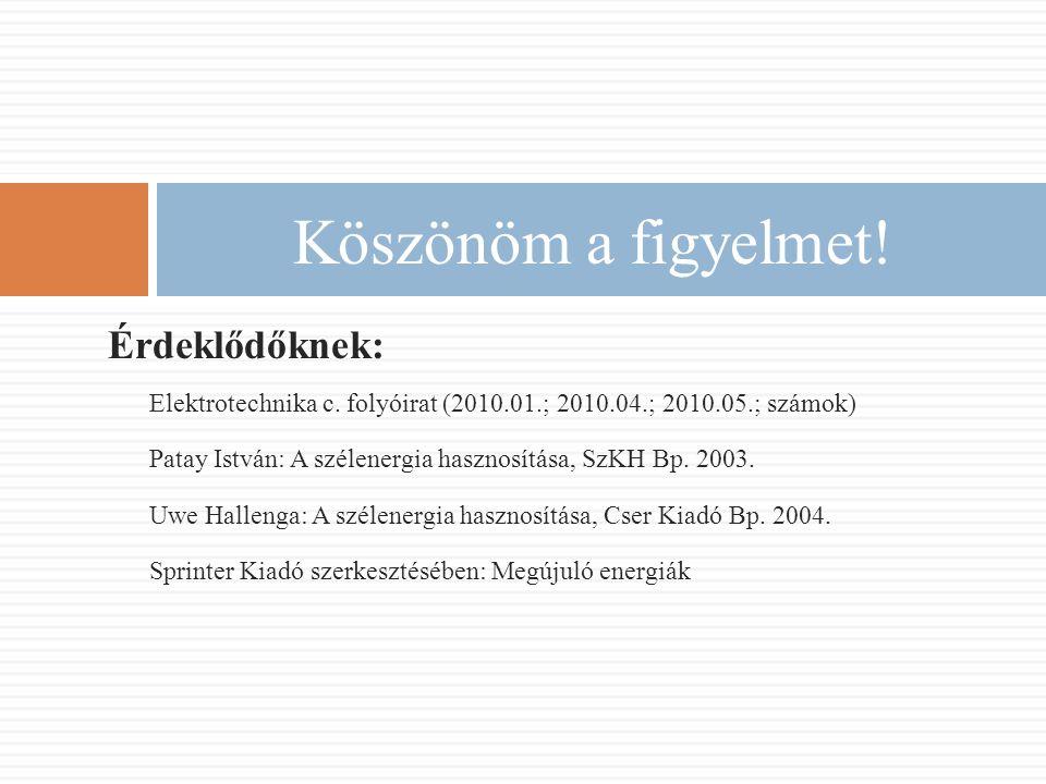 Érdeklődőknek: Elektrotechnika c. folyóirat (2010.01.; 2010.04.; 2010.05.; számok) Patay István: A szélenergia hasznosítása, SzKH Bp. 2003. Uwe Hallen