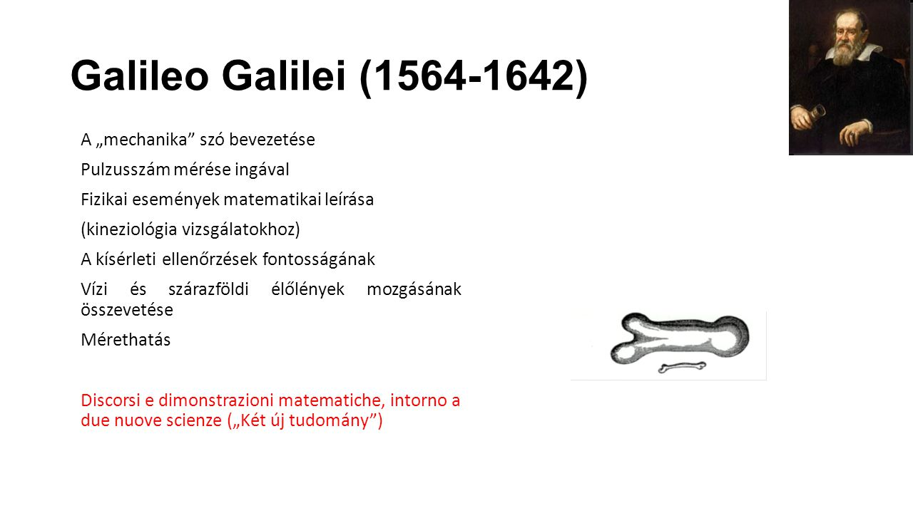 """Galileo Galilei (1564-1642) A """"mechanika"""" szó bevezetése Pulzusszám mérése ingával Fizikai események matematikai leírása (kineziológia vizsgálatokhoz)"""