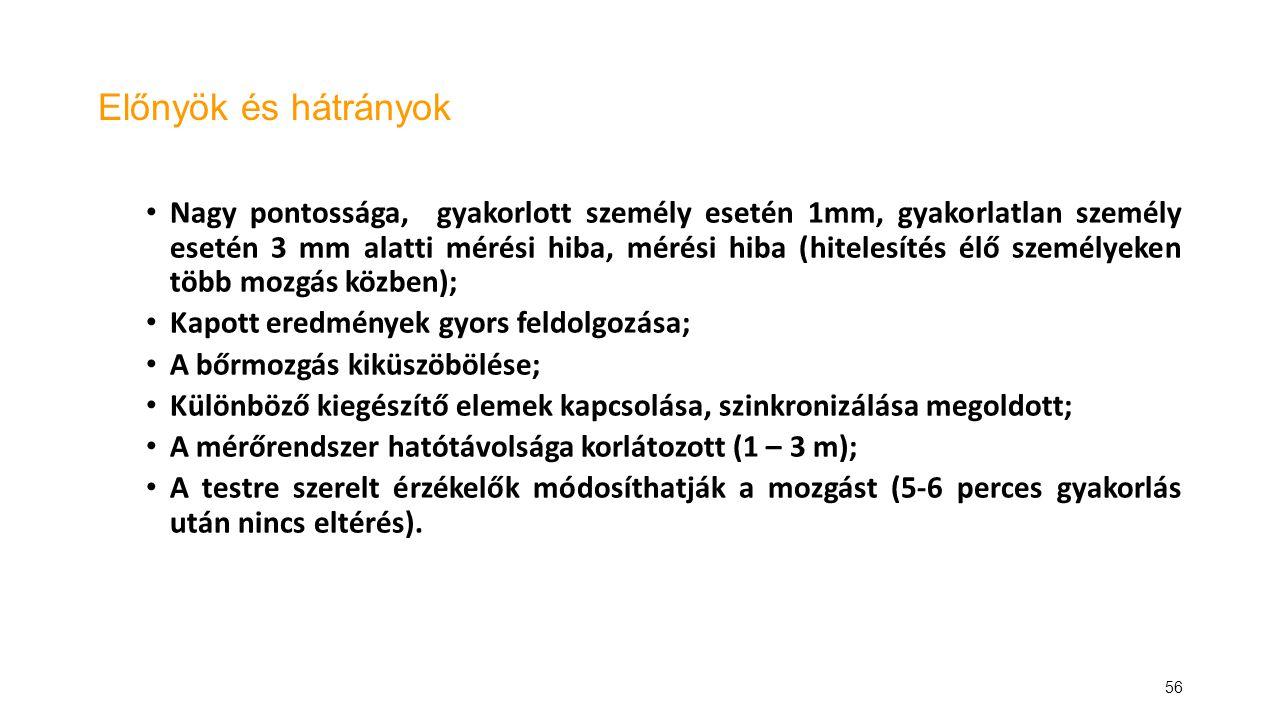 56 Előnyök és hátrányok Nagy pontossága, gyakorlott személy esetén 1mm, gyakorlatlan személy esetén 3 mm alatti mérési hiba, mérési hiba (hitelesítés