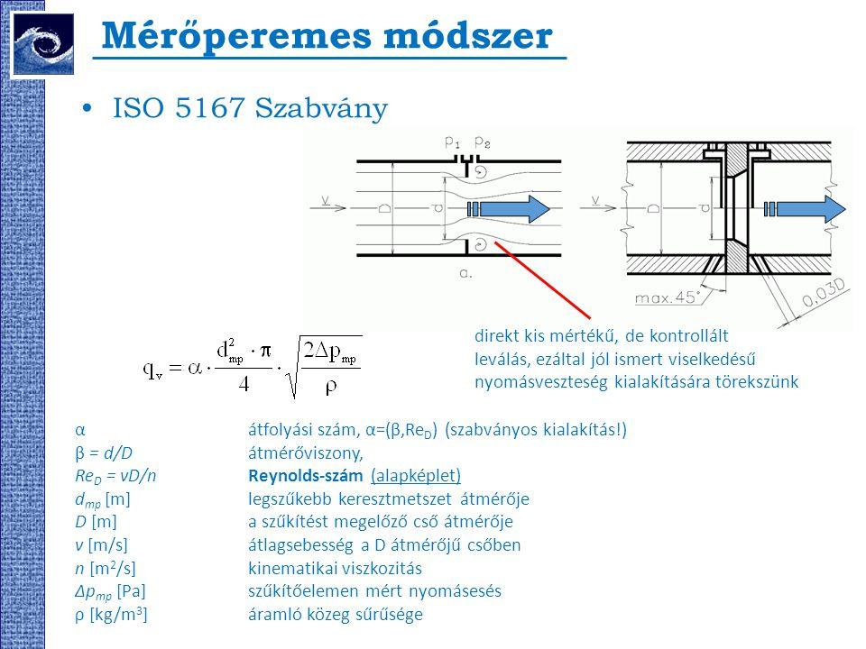 Mérőperemes módszer ISO 5167 Szabvány αátfolyási szám, α=(β,Re D ) (szabványos kialakítás!) β = d/D átmérőviszony, Re D = vD/n Reynolds-szám (alapképl