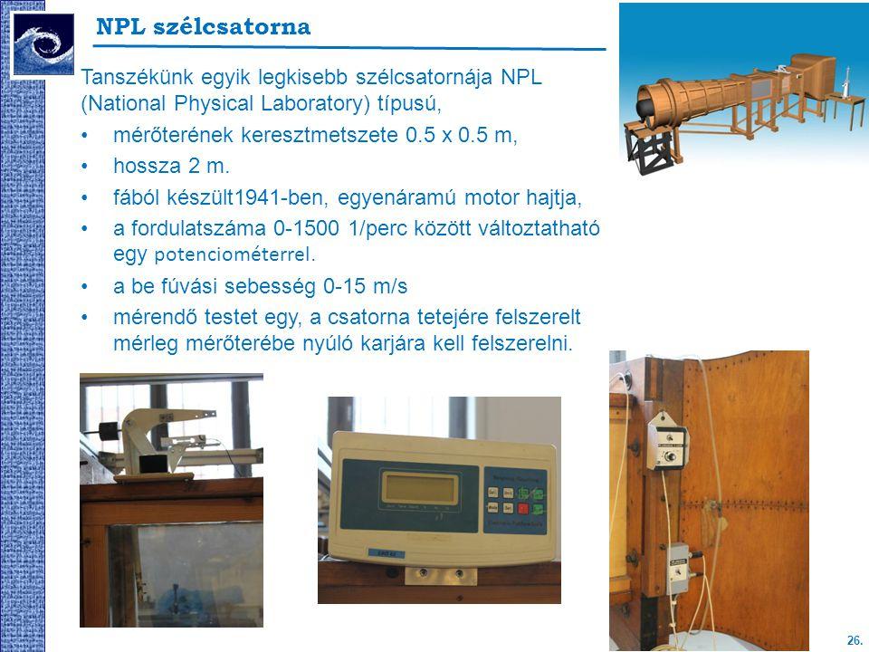 26. Tanszékünk egyik legkisebb szélcsatornája NPL (National Physical Laboratory) típusú, mérőterének keresztmetszete 0.5 x 0.5 m, hossza 2 m. fából ké