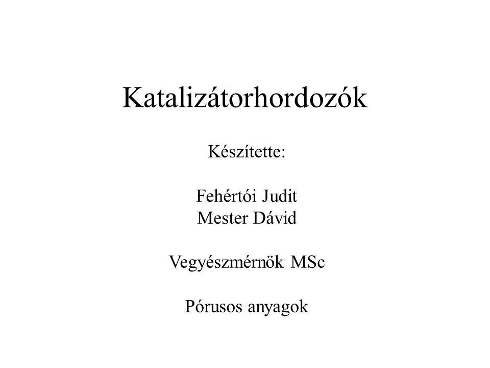 Katalizátorhordozók Készítette: Fehértói Judit Mester Dávid Vegyészmérnök MSc Pórusos anyagok