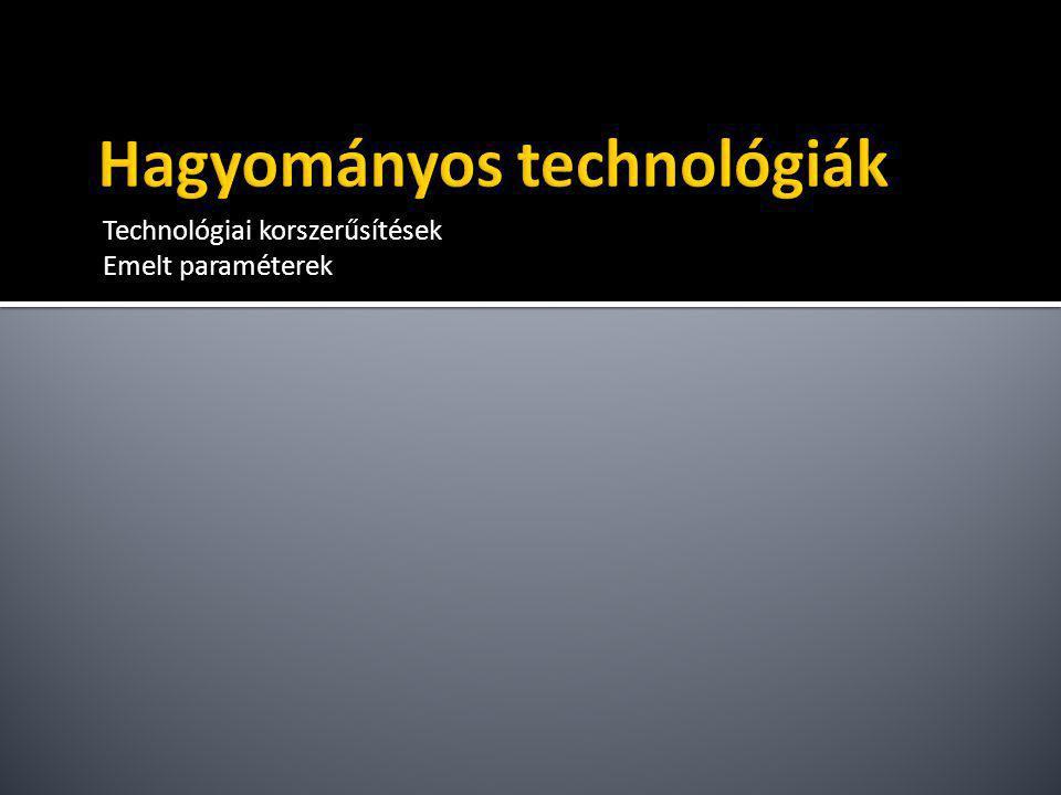 Technológiai korszerűsítések Emelt paraméterek