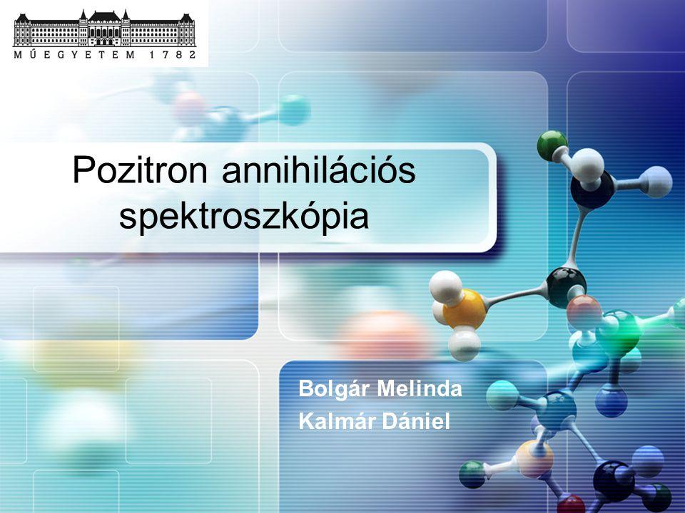 LOGO Pozitron annihilációs spektroszkópia Bolgár Melinda Kalmár Dániel