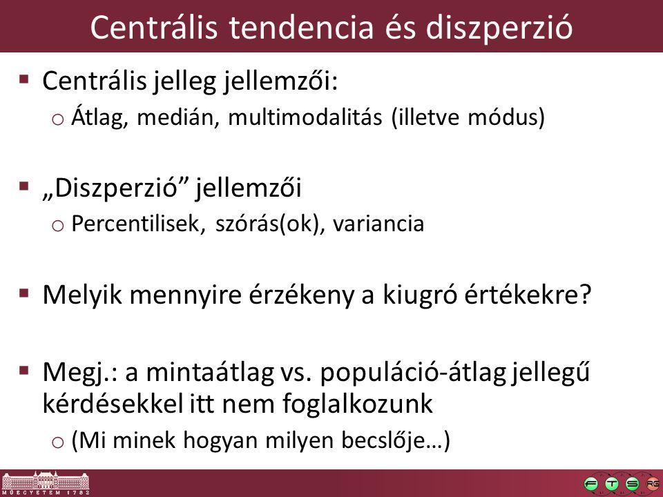 """Centrális tendencia és diszperzió  Centrális jelleg jellemzői: o Átlag, medián, multimodalitás (illetve módus)  """"Diszperzió"""" jellemzői o Percentilis"""