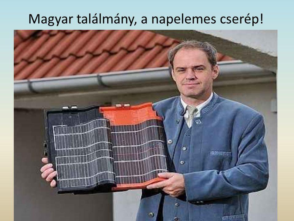 Magyar találmány, a napelemes cserép! Gyártás: 2010 júliustól, Harsányban Éghajlattól függően hűthető és fűthető Ára: 200eFt/m2 (olcsóbb mint a hagyom
