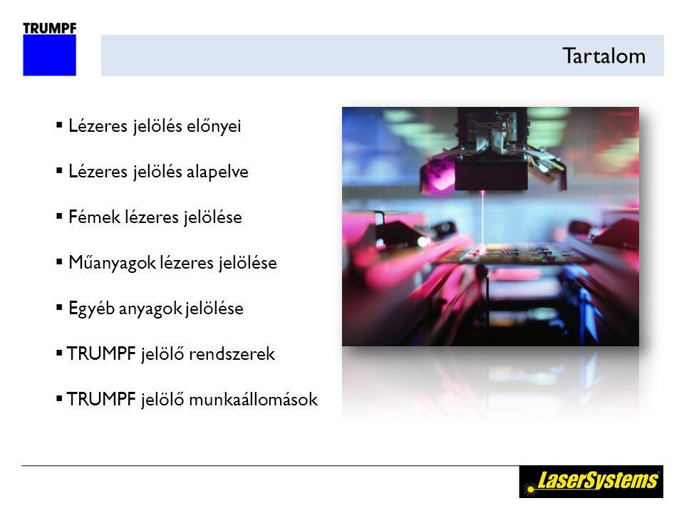 Tartalom  Lézeres jelölés előnyei  Lézeres jelölés alapelve  Fémek lézeres jelölése  Műanyagok lézeres jelölése  Egyéb anyagok jelölése  TRUMPF jelölő rendszerek  TRUMPF jelölő munkaállomások