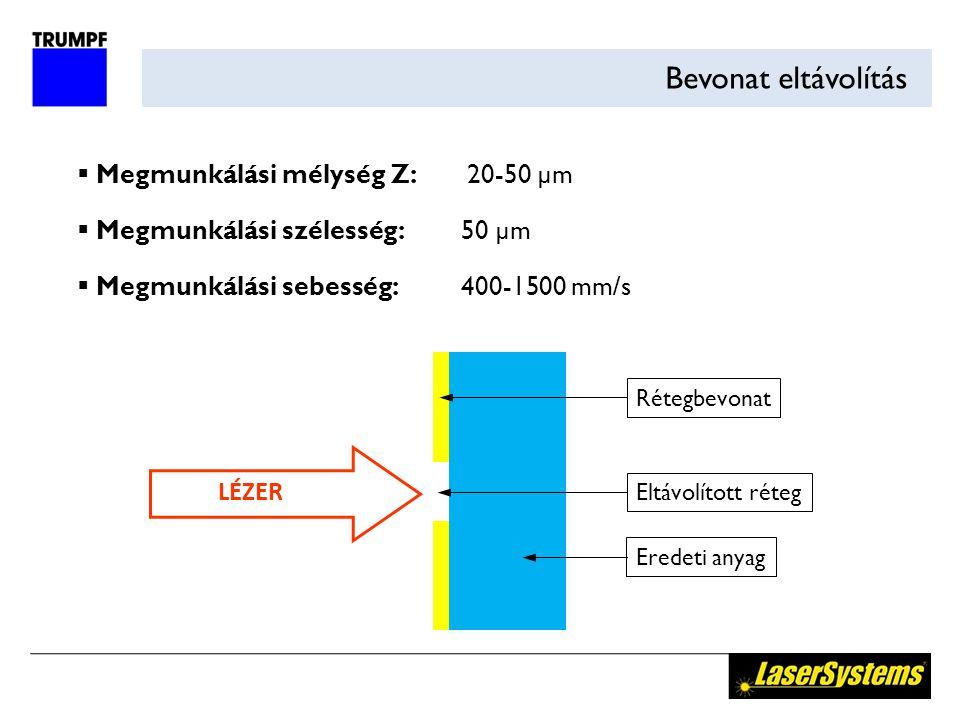 Bevonat eltávolítás  Megmunkálási mélység Z: 20-50 µm  Megmunkálási szélesség:50 µm  Megmunkálási sebesség:400-1500 mm/s LÉZER Eltávolított réteg E