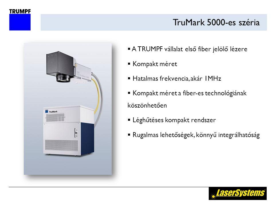 TruMark 5000-es széria  A TRUMPF vállalat első fiber jelölő lézere  Kompakt méret  Hatalmas frekvencia, akár 1MHz  Kompakt méret a fiber-es technológiának köszönhetően  Léghűtéses kompakt rendszer  Rugalmas lehetőségek, könnyű integrálhatóság