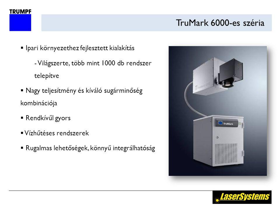 TruMark 6000-es széria  Ipari környezethez fejlesztett kialakítás  Világszerte, több mint 1000 db rendszer telepítve  Nagy teljesítmény és kíváló s