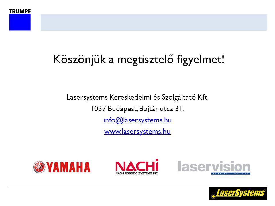 Köszönjük a megtisztelő figyelmet! Lasersystems Kereskedelmi és Szolgáltató Kft. 1037 Budapest, Bojtár utca 31. info@lasersystems.hu www.lasersystems.