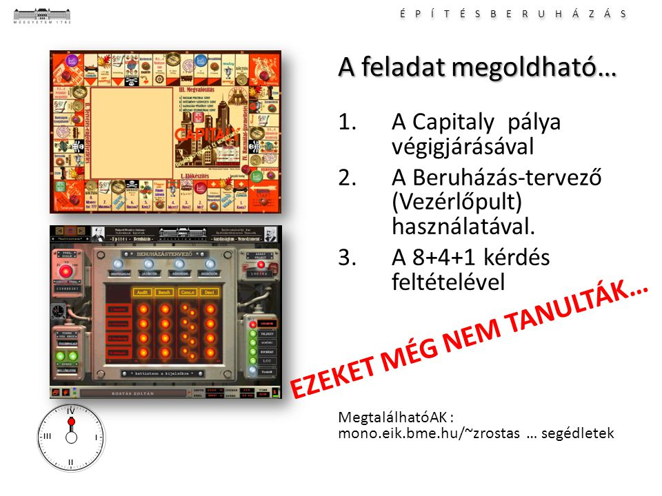 É P Í T É S B E R U H Á Z Á S I II III IV A feladat megoldható… 1.A Capitaly pálya végigjárásával 2.A Beruházás-tervező (Vezérlőpult) használatával.