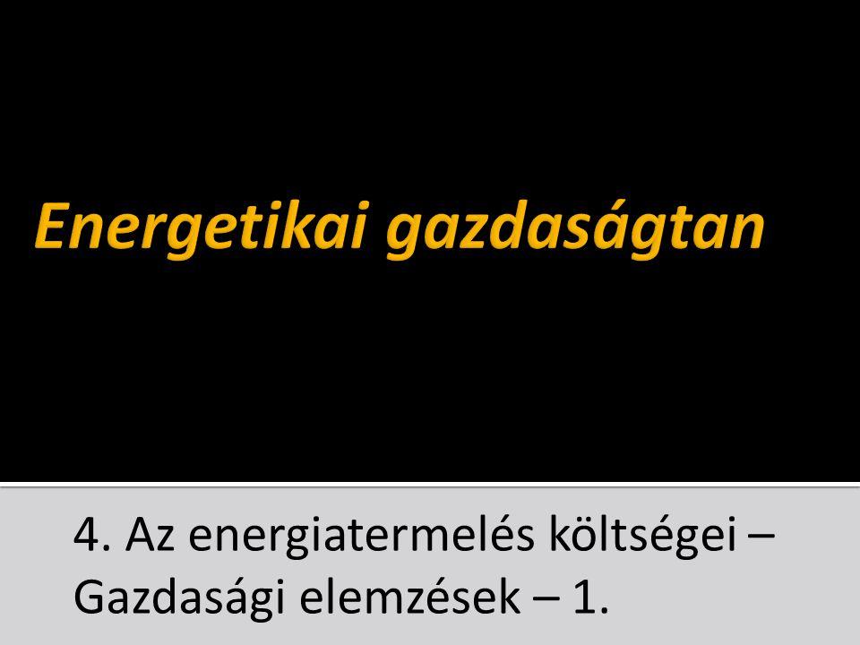 4. Az energiatermelés költségei – Gazdasági elemzések – 1.
