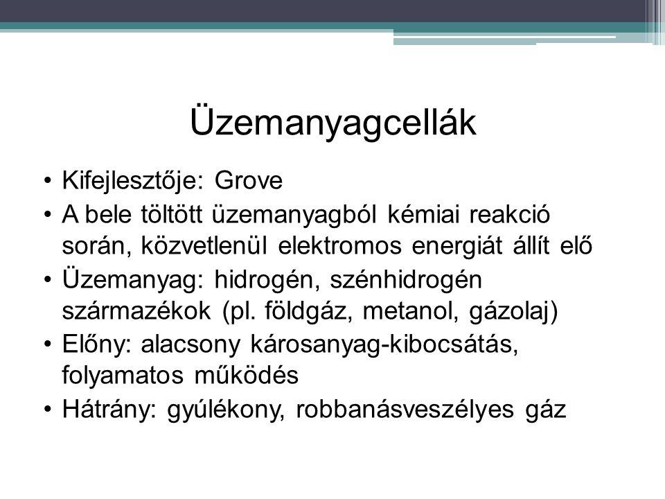 Üzemanyagcellák Kifejlesztője: Grove A bele töltött üzemanyagból kémiai reakció során, közvetlenül elektromos energiát állít elő Üzemanyag: hidrogén,
