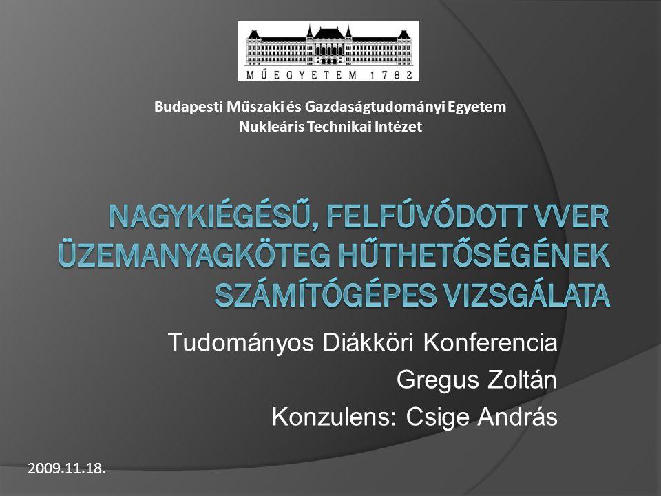 Tudományos Diákköri Konferencia Gregus Zoltán Konzulens: Csige András Budapesti Műszaki és Gazdaságtudományi Egyetem Nukleáris Technikai Intézet 2009.11.18.