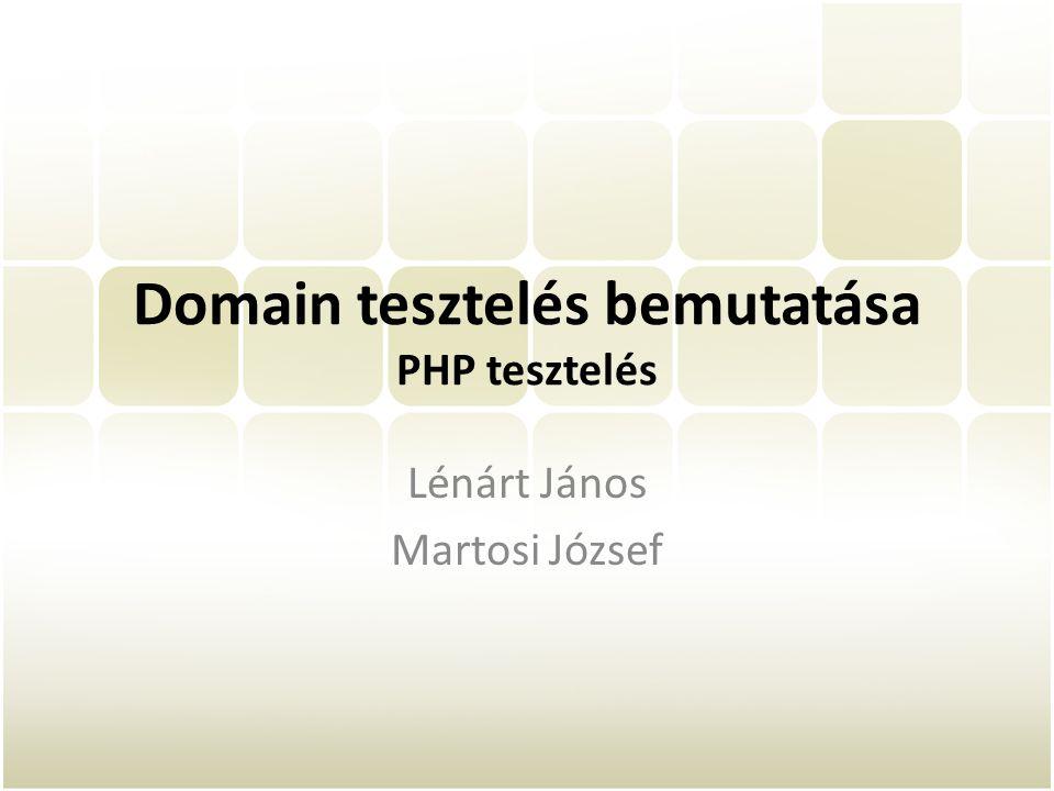 Domain tesztelés bemutatása PHP tesztelés Lénárt János Martosi József