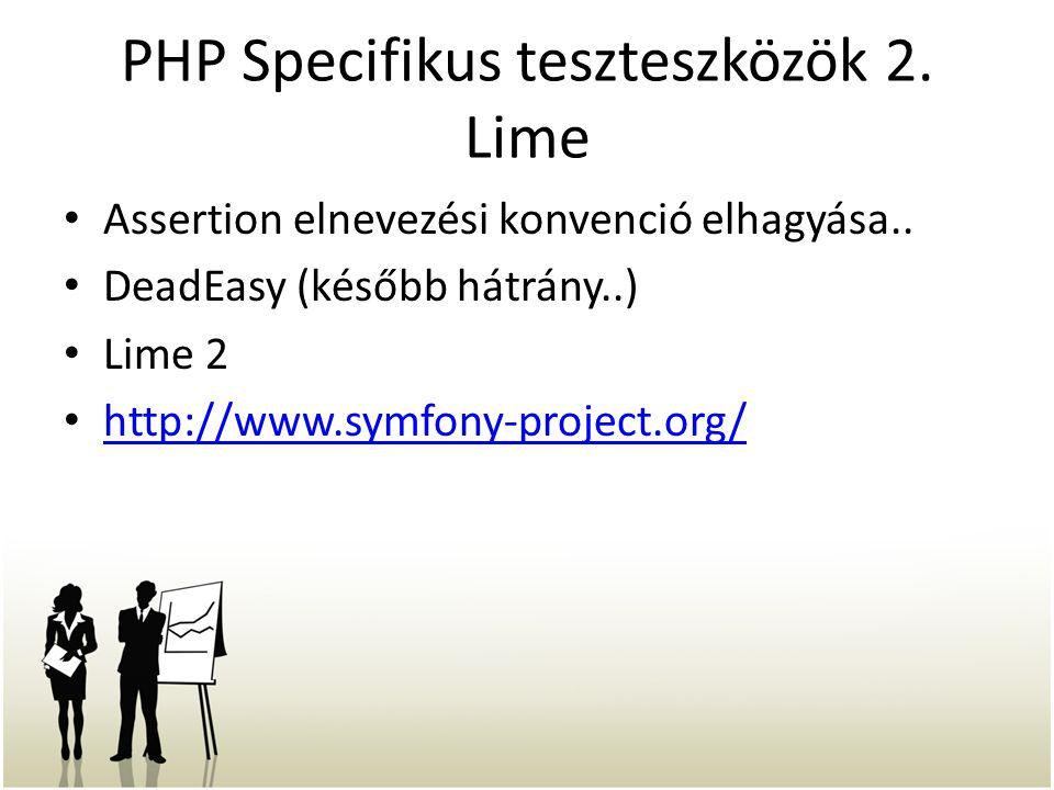 PHP Specifikus teszteszközök 2. Lime Assertion elnevezési konvenció elhagyása.. DeadEasy (később hátrány..) Lime 2 http://www.symfony-project.org/