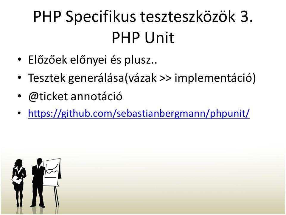 PHP Specifikus teszteszközök 3. PHP Unit Előzőek előnyei és plusz.. Tesztek generálása(vázak >> implementáció) @ticket annotáció https://github.com/se
