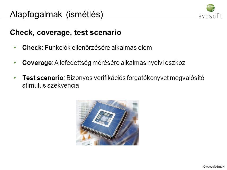 © evosoft GmbH Alapfogalmak (ismétlés) Check, coverage, test scenario Check: Funkciók ellenőrzésére alkalmas elem Coverage: A lefedettség mérésére alk