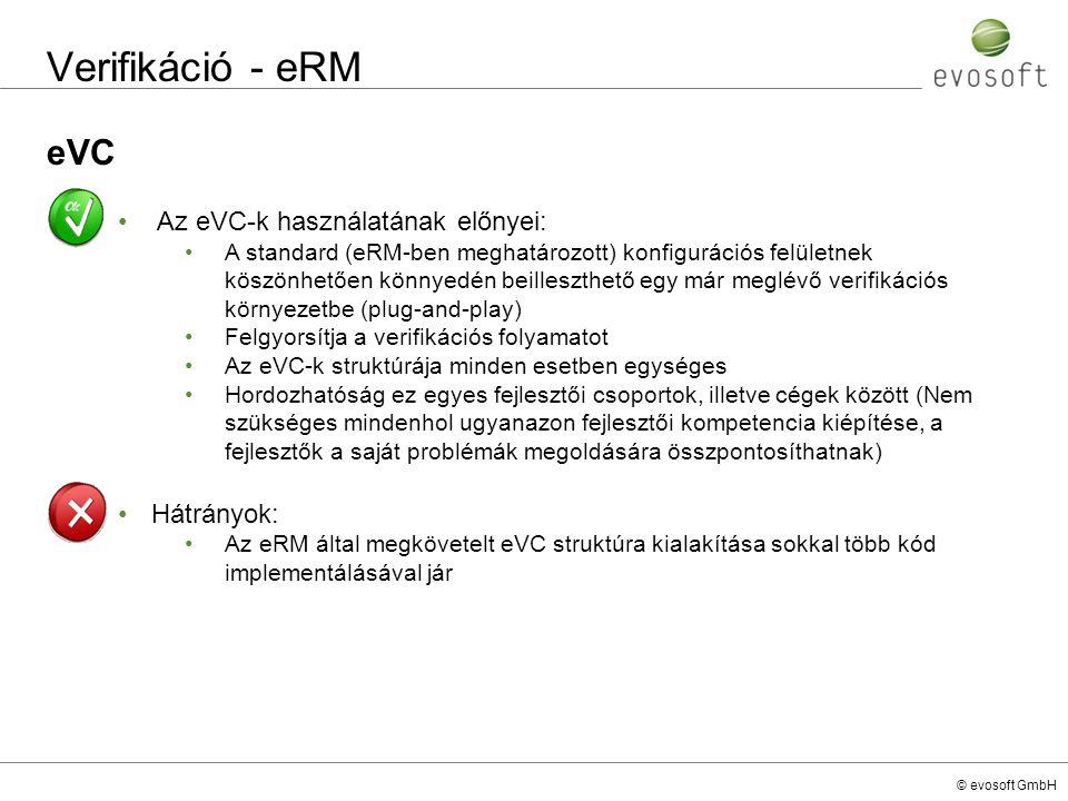 © evosoft GmbH Verifikáció - eRM eVC Az eVC-k használatának előnyei: A standard (eRM-ben meghatározott) konfigurációs felületnek köszönhetően könnyedé