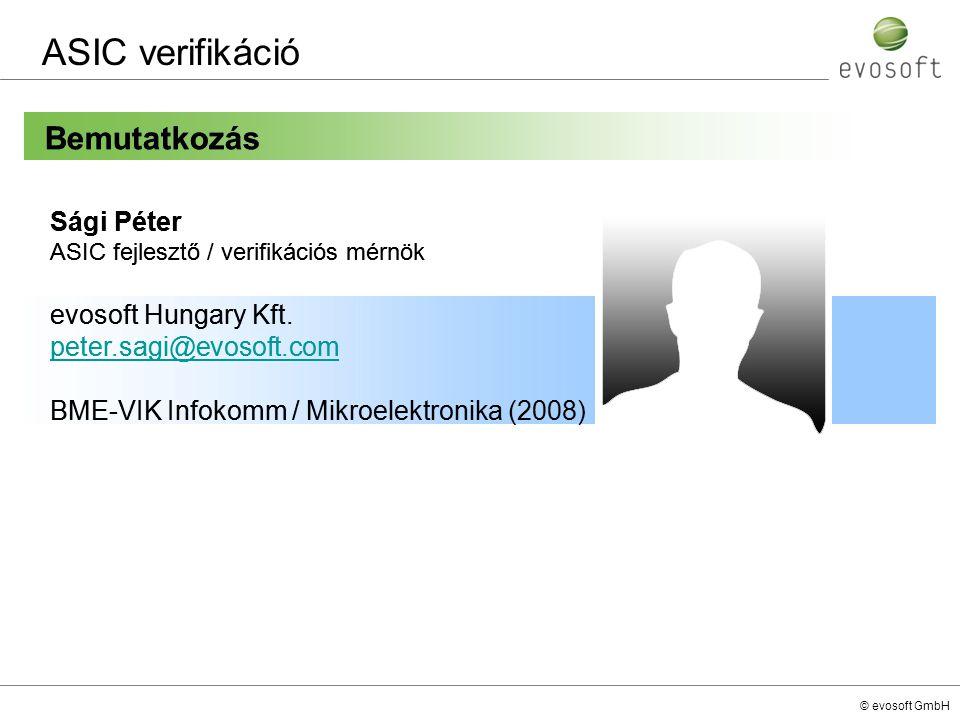 © evosoft GmbH e-verifikáció Tartalom Alapfogalmak (ismétlés) A verifikációs környezet Constrained-random e-verifikáció Check, coverage, testcase e-Reusability eRM, uVM fogalma Verifikáció az eRM metodológia felhasználásával e-verifikációs komponensek (eVC) Interfész eVC Modul eVC SVE (Specman Verification Environment) eVC-k implementálása az uVM felhasználásával