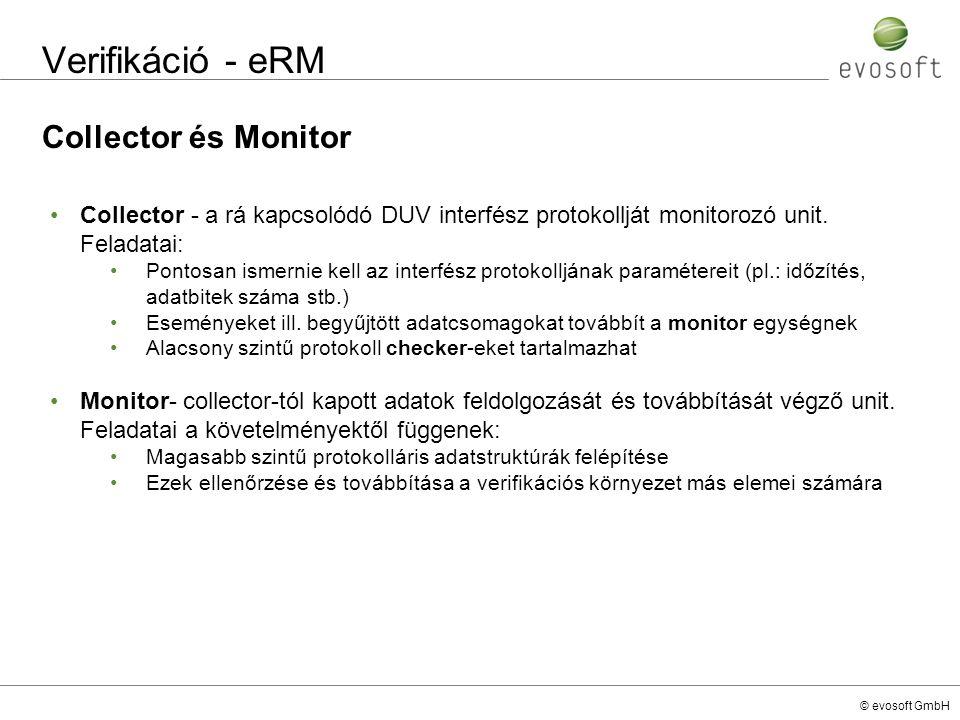 © evosoft GmbH Verifikáció - eRM Collector és Monitor Collector - a rá kapcsolódó DUV interfész protokollját monitorozó unit. Feladatai: Pontosan isme