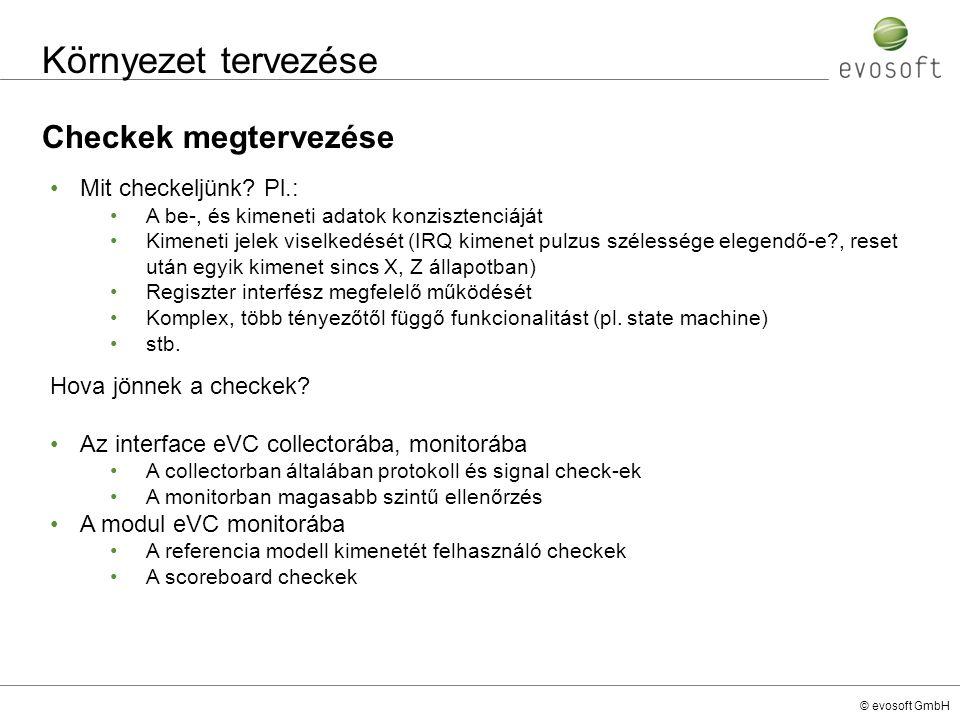 © evosoft GmbH Környezet tervezése Checkek megtervezése Mit checkeljünk? Pl.: A be-, és kimeneti adatok konzisztenciáját Kimeneti jelek viselkedését (