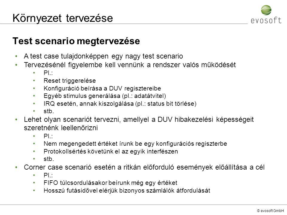 © evosoft GmbH Környezet tervezése Test scenario megtervezése A test case tulajdonképpen egy nagy test scenario Tervezésénél figyelembe kell vennünk a