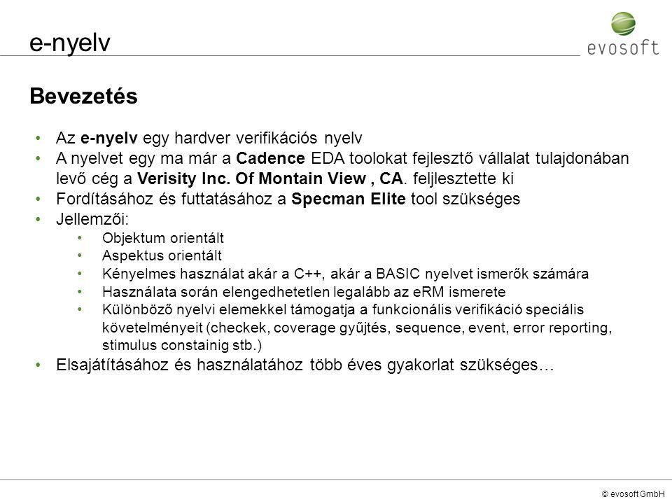 © evosoft GmbH e-nyelv Bevezetés Az e-nyelv egy hardver verifikációs nyelv A nyelvet egy ma már a Cadence EDA toolokat fejlesztő vállalat tulajdonában