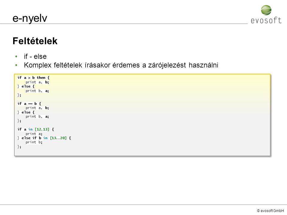 © evosoft GmbH e-nyelv Feltételek if a > b then { print a, b; } else { print b, a; }; if a == b { print a, b; } else { print b, a; }; if a in [12,13]