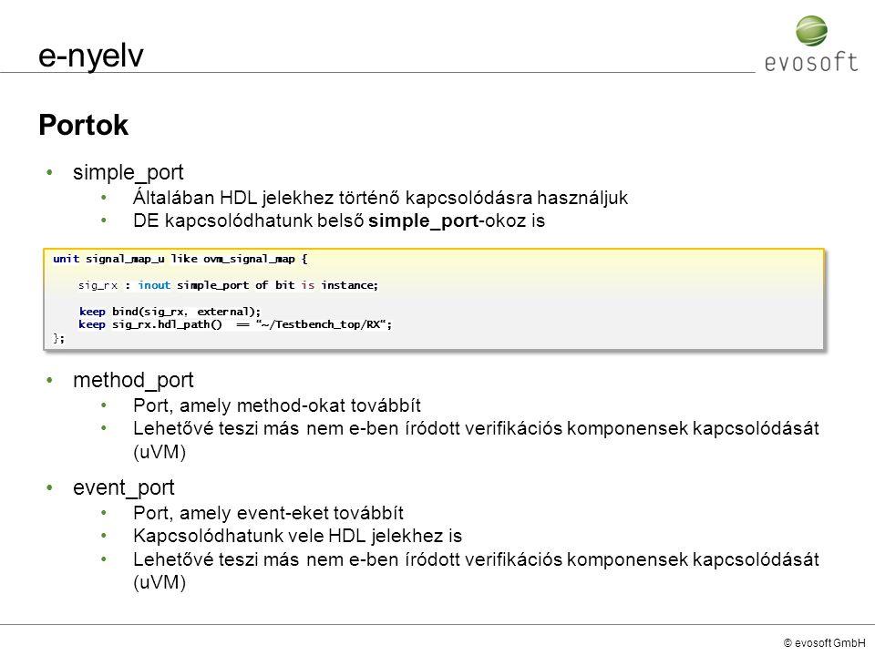 © evosoft GmbH e-nyelv Portok simple_port Általában HDL jelekhez történő kapcsolódásra használjuk DE kapcsolódhatunk belső simple_port-okoz is unit si
