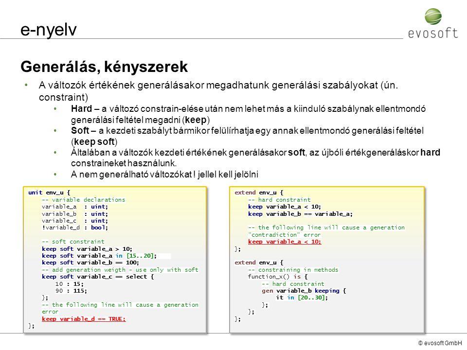 © evosoft GmbH e-nyelv Generálás, kényszerek unit env_u { -- variable declarations variable_a : uint; variable_b : uint; variable_c : uint; !variable_