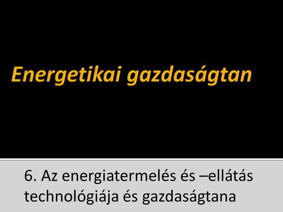 6. Az energiatermelés és –ellátás technológiája és gazdaságtana
