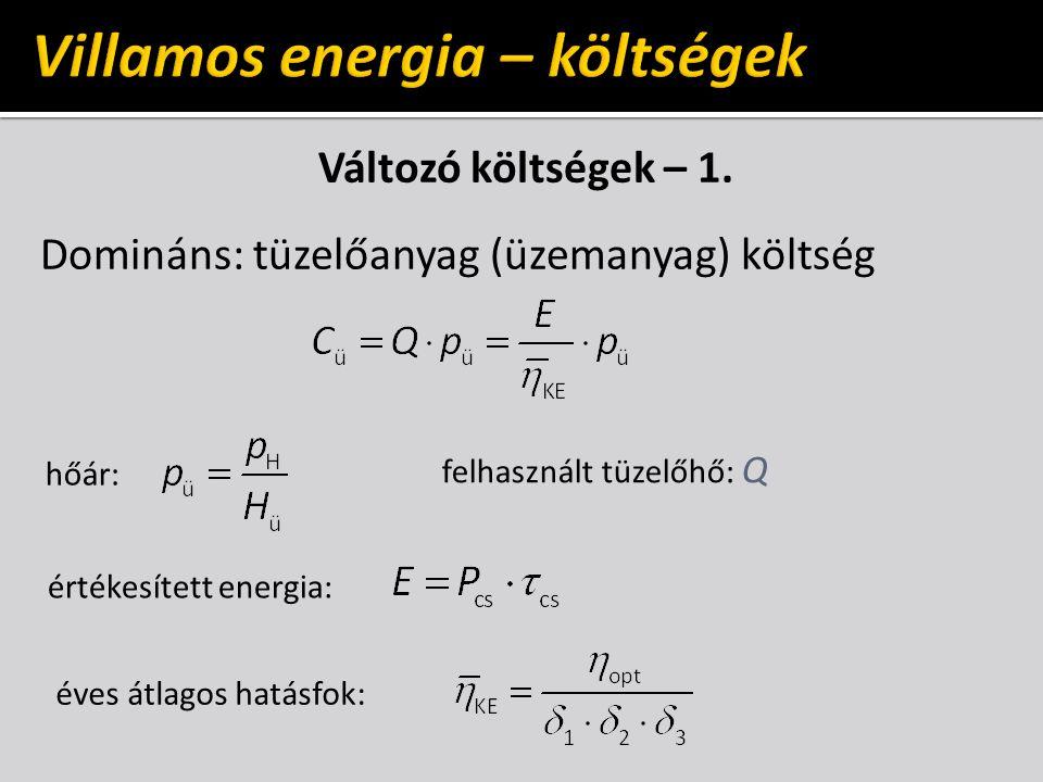Változó költségek – 1. Domináns: tüzelőanyag (üzemanyag) költség hőár: felhasznált tüzelőhő: Q értékesített energia: éves átlagos hatásfok:
