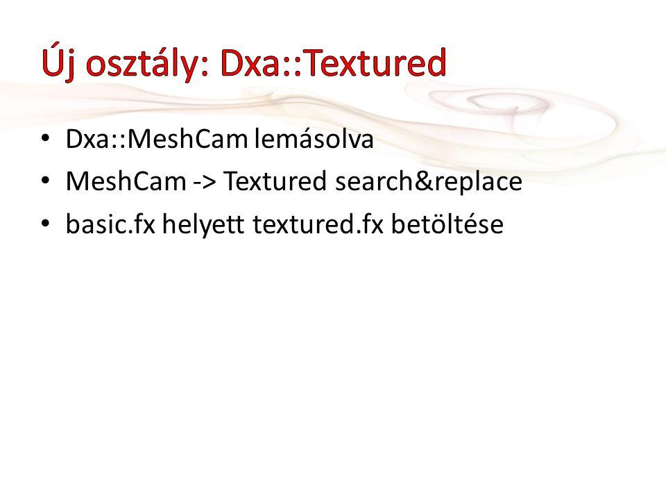 Dxa::MeshCam lemásolva MeshCam -> Textured search&replace basic.fx helyett textured.fx betöltése