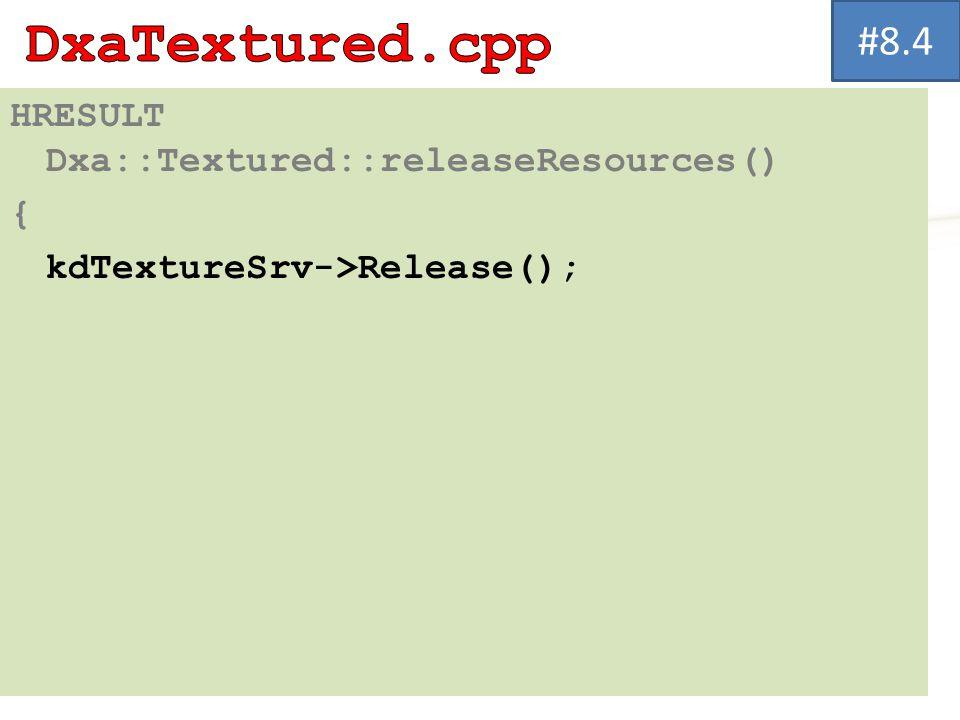 HRESULT Dxa::Textured::releaseResources() { kdTextureSrv->Release(); #8.4