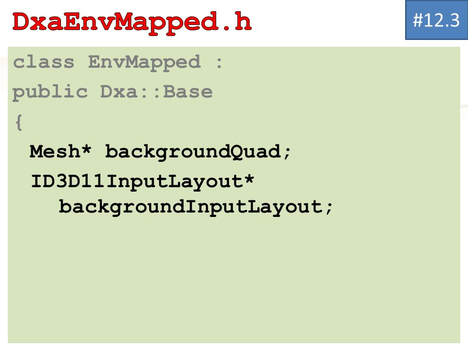 class EnvMapped : public Dxa::Base { Mesh* backgroundQuad; ID3D11InputLayout* backgroundInputLayout; #12.3
