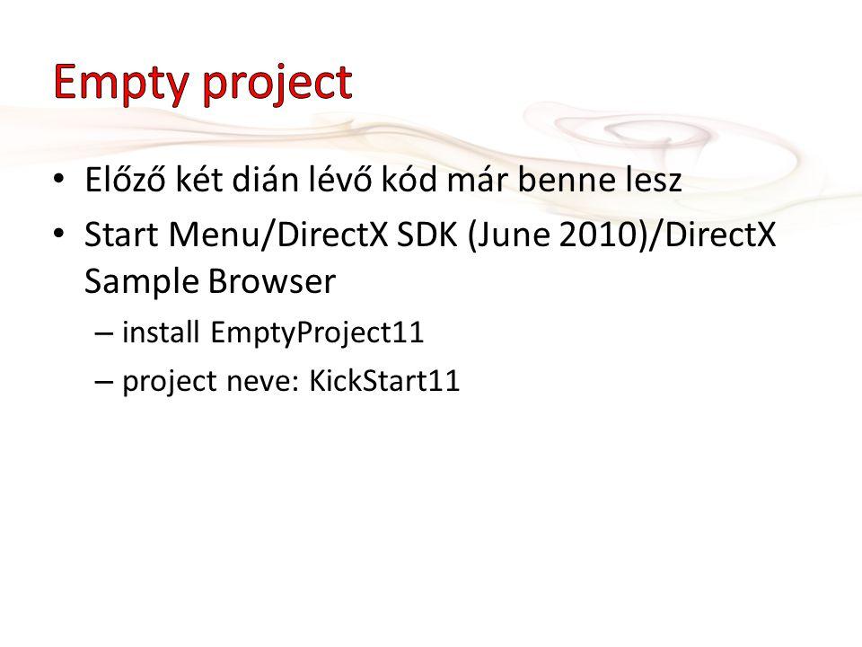 Előző két dián lévő kód már benne lesz Start Menu/DirectX SDK (June 2010)/DirectX Sample Browser – install EmptyProject11 – project neve: KickStart11