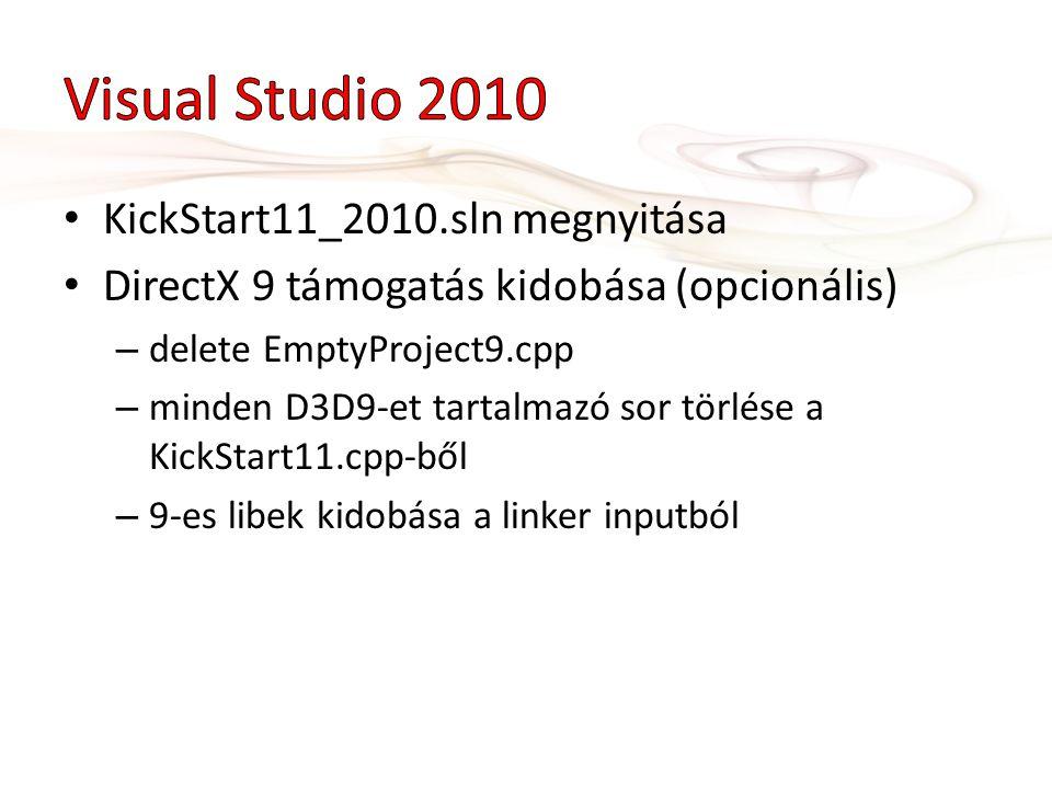KickStart11_2010.sln megnyitása DirectX 9 támogatás kidobása (opcionális) – delete EmptyProject9.cpp – minden D3D9-et tartalmazó sor törlése a KickStart11.cpp-ből – 9-es libek kidobása a linker inputból
