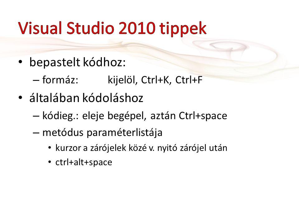 bepastelt kódhoz: – formáz:kijelöl, Ctrl+K, Ctrl+F általában kódoláshoz – kódieg.: eleje begépel, aztán Ctrl+space – metódus paraméterlistája kurzor a zárójelek közé v.