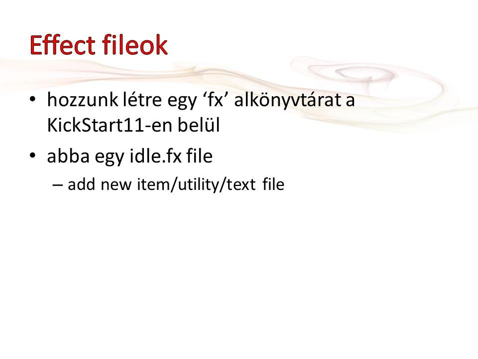 hozzunk létre egy 'fx' alkönyvtárat a KickStart11-en belül abba egy idle.fx file – add new item/utility/text file