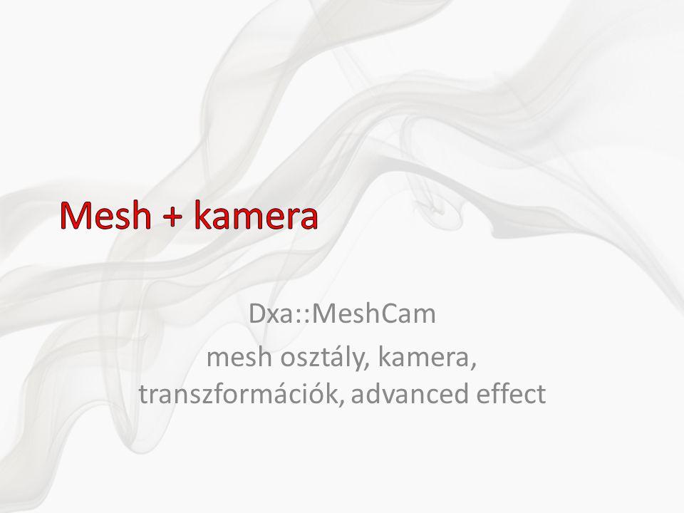 Dxa::MeshCam mesh osztály, kamera, transzformációk, advanced effect